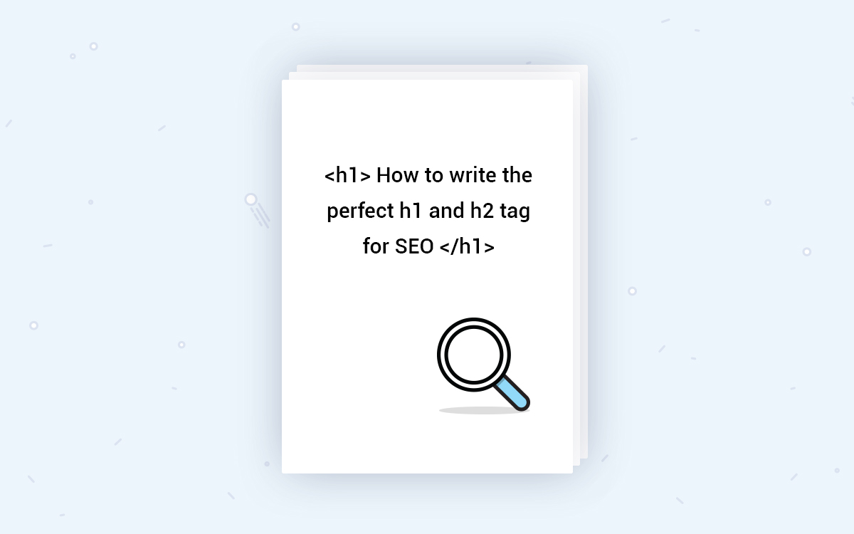 How to write the perfect H1 and H2 tag for SEO